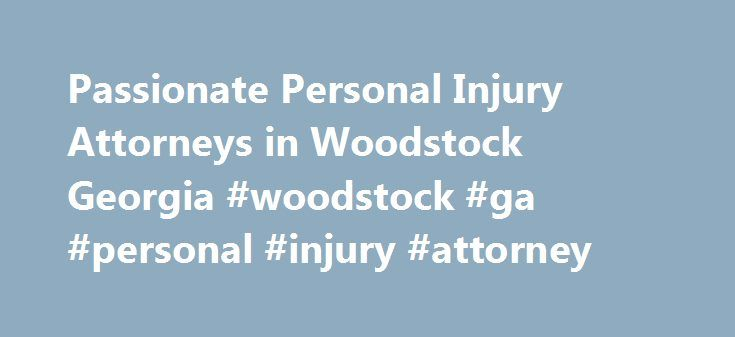 Passionate Personal Injury Attorneys in Woodstock Georgia #woodstock #ga #personal #injury #attorney http://indiana.nef2.com/passionate-personal-injury-attorneys-in-woodstock-georgia-woodstock-ga-personal-injury-attorney/  # Why is it important to choose the right personal injury lawyer? Many people from Woodstock ask this question. The answer consists of many reasons: The first reason why a personal injury attorney is needed is because evidence can be lost quickly. A lawyer will be able to…