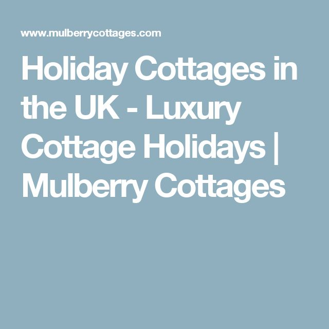 Holiday Cottages in the UK - Luxury Cottage Holidays | Mulberry Cottages