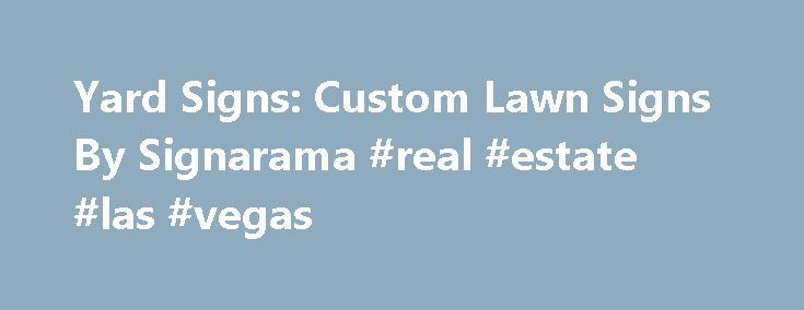 Yard Signs: Custom Lawn Signs By Signarama #real #estate #las #vegas http://nef2.com/yard-signs-custom-lawn-signs-by-signarama-real-estate-las-vegas/  #real estate yard signs # What yard sign size suits my needs? Think about where your sign will be posted. If you're on a residential street, an 18×24 Coroplast yard sign should be perfect. Most traffic will be moving slow enough to see your message. If you are on a busier street, you may want...