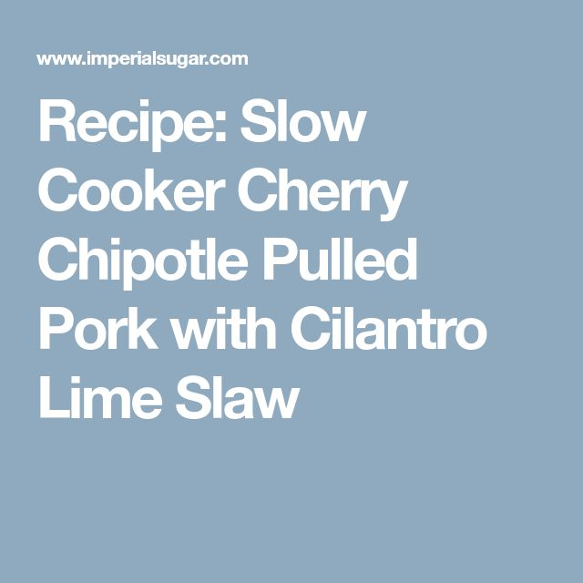 Recipe: Slow Cooker Cherry Chipotle Pulled Pork with Cilantro Lime Slaw