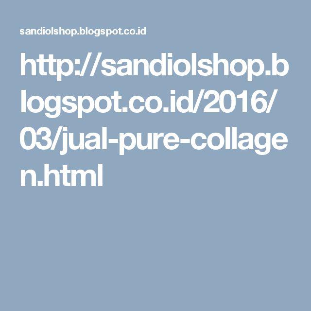 http://sandiolshop.blogspot.co.id/2016/03/jual-pure-collagen.html