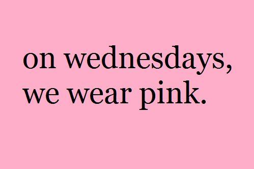░ WEDNESDAYS ░ on wednesdays, we wear pink.