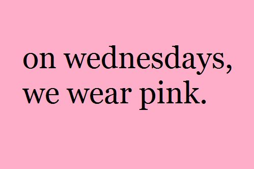 Things Pink, Pink Stuff, Girls Quotes, Meangirls, On Wednesday We Wear Pink, Movie Quotes, Wednesday Pink, Pink Wednesday, Mean Girls Pink