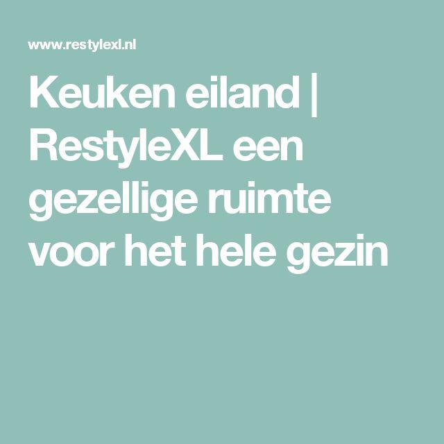 Keuken eiland | RestyleXL een gezellige ruimte voor het hele gezin