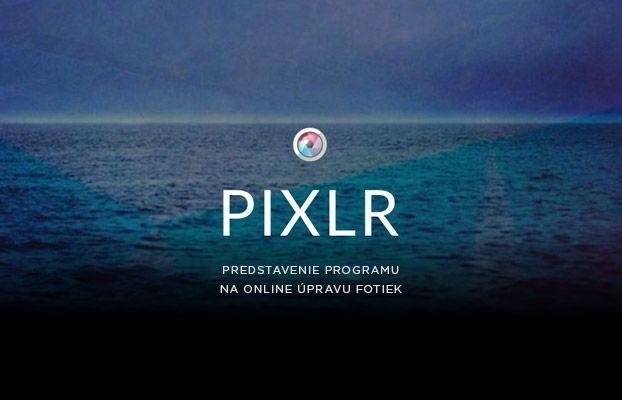 Predstavenie programu na úpravu fotiek – Pixlr