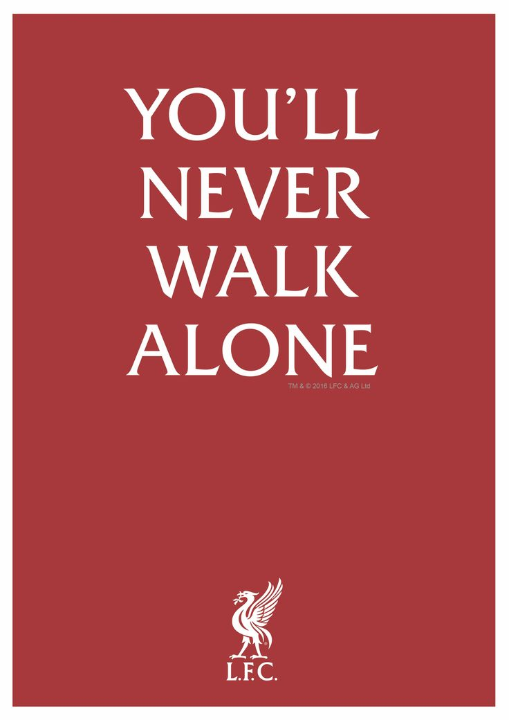 LFC. You'll Never Walk Alone. Rather says it all!