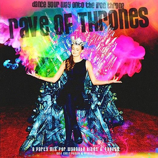 RAVE OF THRONES. Crack me up - holla, Game of Thrones fans. Gotta check out this tracklisting, hmmmm...