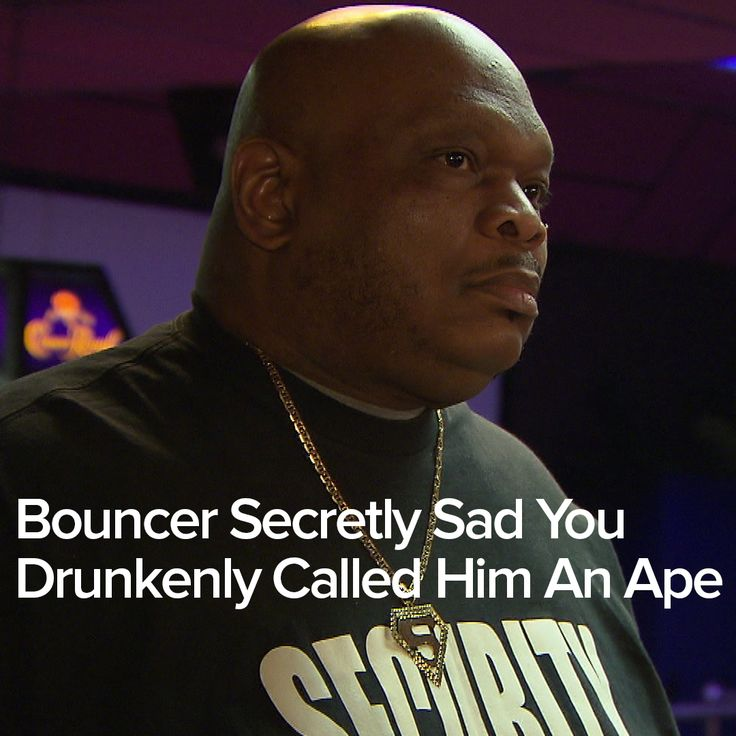 Bouncer Secretly Sad You Drunkenly Called Him An Ape