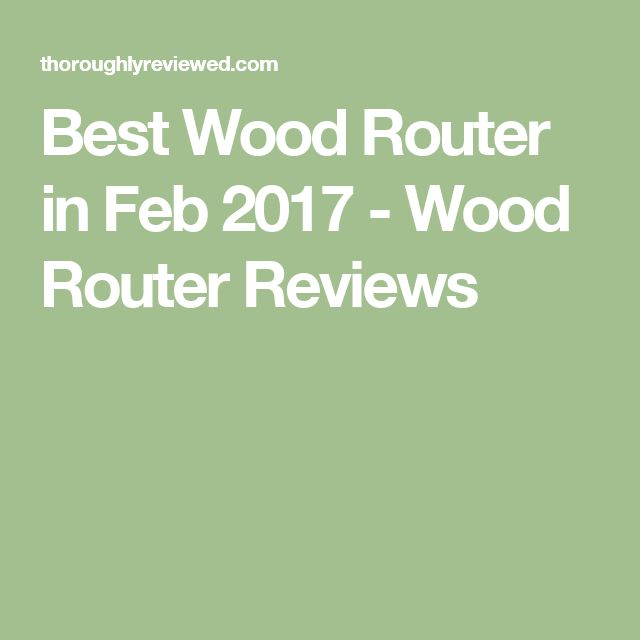 Best Wood Router in Feb 2017 - Wood Router Reviews