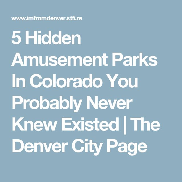 5 Hidden Amusement Parks In Colorado You Probably Never Knew Existed | The Denver City Page