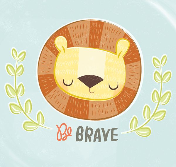 """""""Be Brave"""" - Cute lion illustration by Ashley Giessing from Salt Lake City, UT, USA on Behance"""