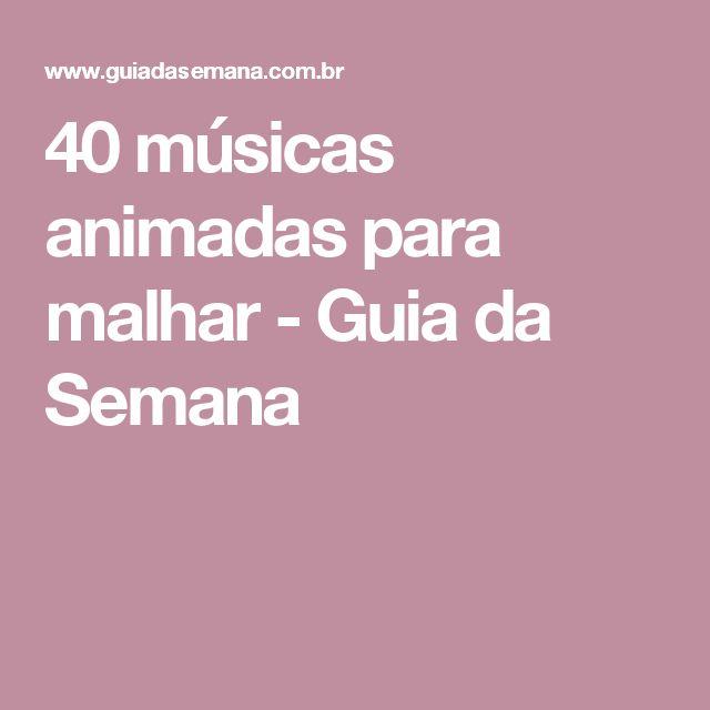 40 músicas animadas para malhar - Guia da Semana