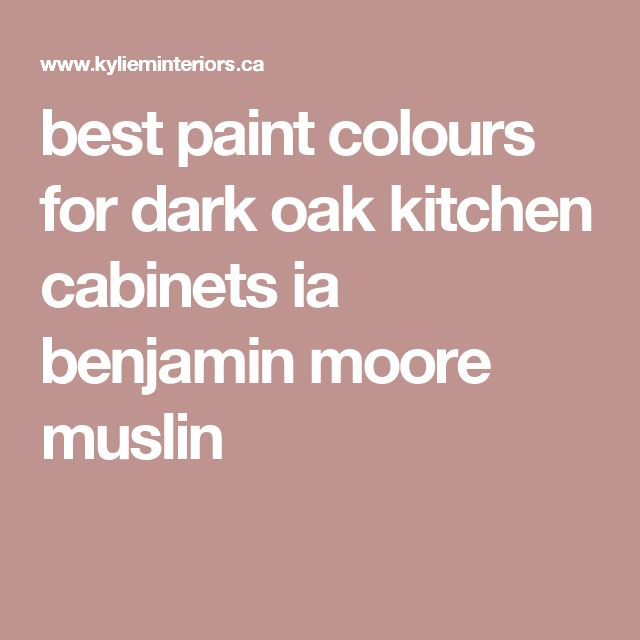 best paint colours for dark oak kitchen cabinets ia benjamin moore muslin