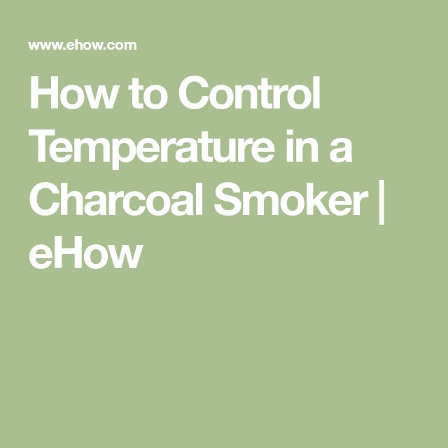 How to Control Temperature in a Charcoal Smoker | eHow
