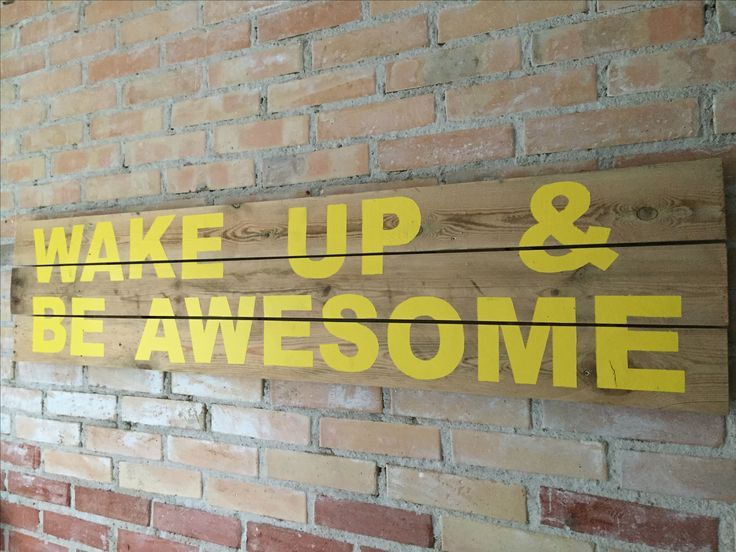 "Wake up & be awesome. Recycle wood, made into a ""canvas"". Homemade."