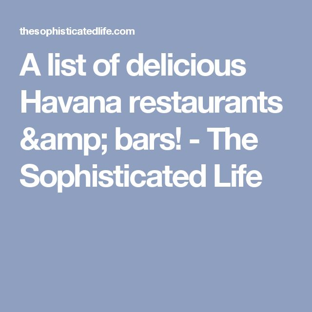A list of delicious Havana restaurants & bars! - The Sophisticated Life