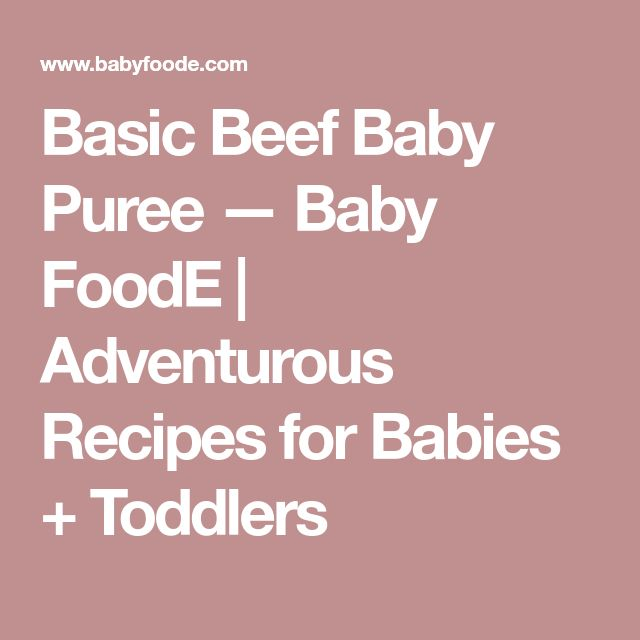 Basic Beef Baby Puree — Baby FoodE | Adventurous Recipes for Babies + Toddlers