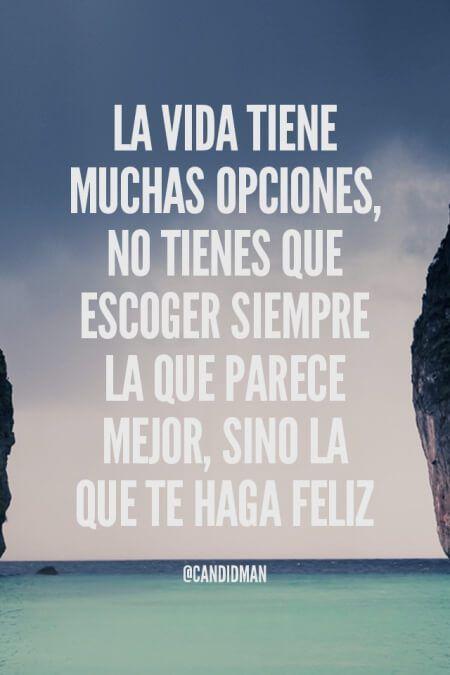 """""""La #Vida tiene muchas opciones, no tienes que escoger siempre la que parece mejor, sino la que te haga #Feliz"""". @candidman #Frases #Motivacion"""