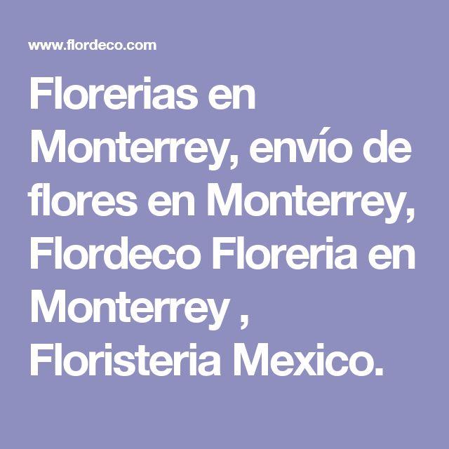 Florerias en Monterrey, envío de flores en Monterrey, Flordeco Floreria en Monterrey , Floristeria Mexico.