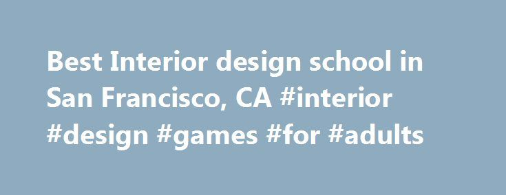 Best Interior design school in San Francisco, CA #interior #design #games #for #adults http://design.nef2.com/best-interior-design-school-in-san-francisco-ca-interior-design-games-for-adults/  #interior design institute reviews # Best Interior Design School in San Francisco, CA Neighborhoods San Francisco Alamo Square Anza Vista Ashbury Heights Balboa Terrace Bayview-Hunters Point Bernal Heights Castro Chinatown Civic Center Cole Valley Corona Heights Crocker-Amazon Diamond Heights Dogpatch…