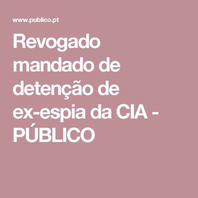 Revogado mandado de detenção de ex-espia da CIA - PÚBLICO