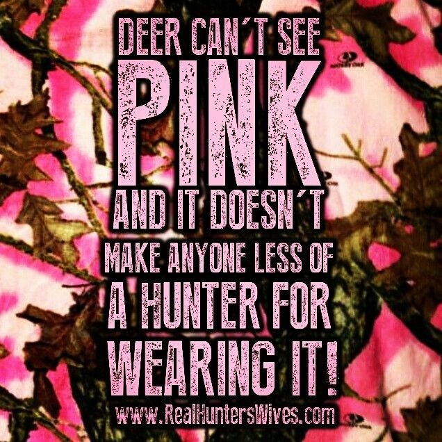 I don't wear pink hunting, I just like it but this is true deer don't see color, just black n white..
