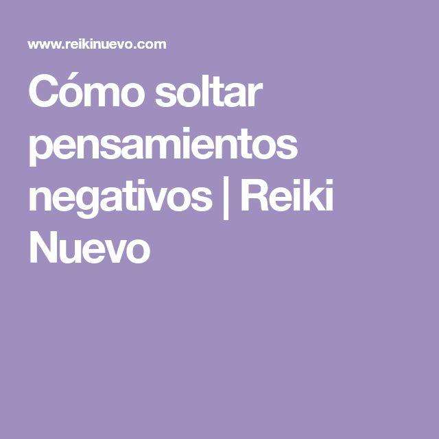 Cómo soltar pensamientos negativos | Reiki Nuevo