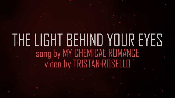 They are still alive in us <3 This song is beautiful. This was their goodbye song to us. :/ My Chem - The Light Behind Your Eyes