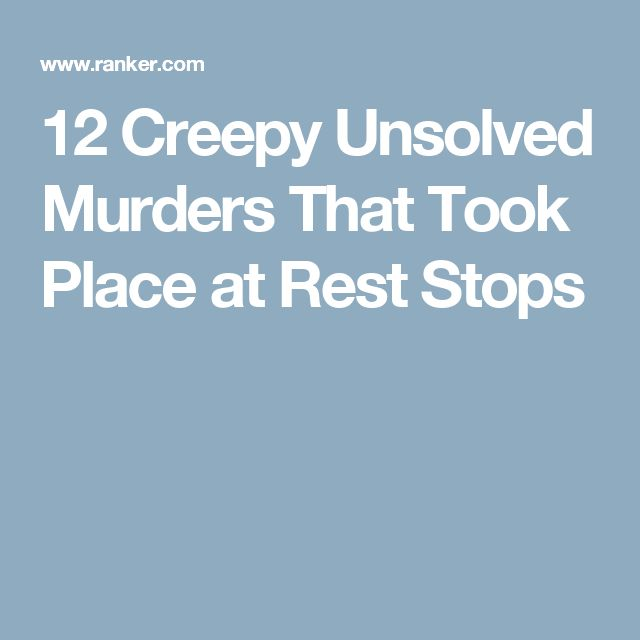 12 Creepy Unsolved Murders That Took Place at Rest Stops