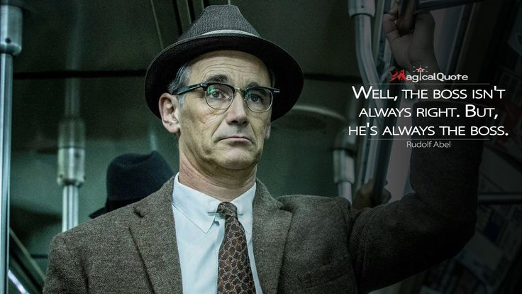 #RudolfAbel: Well, the boss isn't always right. But, he's always the boss.  More on: http://www.magicalquote.com/movie/bridge-of-spies/ #BridgeofSpies #moviequotes