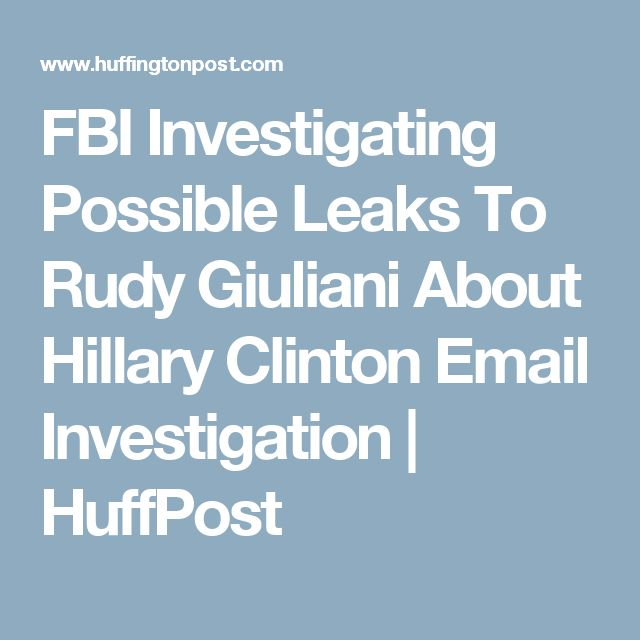 FBI Investigating Possible Leaks To Rudy Giuliani About Hillary Clinton Email Investigation | HuffPost