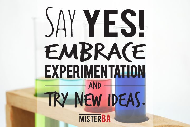 Say #yes! Embrace experimentation and try #new #ideas. #TuesdayTip #MisterBA #Business #Quote #Quotes #Motivational #Tip #Tips