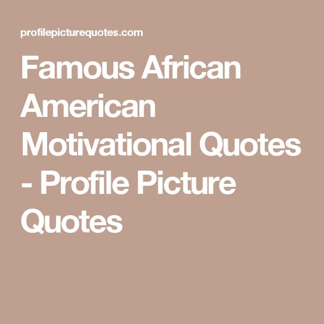 African Inspiration Quotes: 17 Best African American Quotes On Pinterest