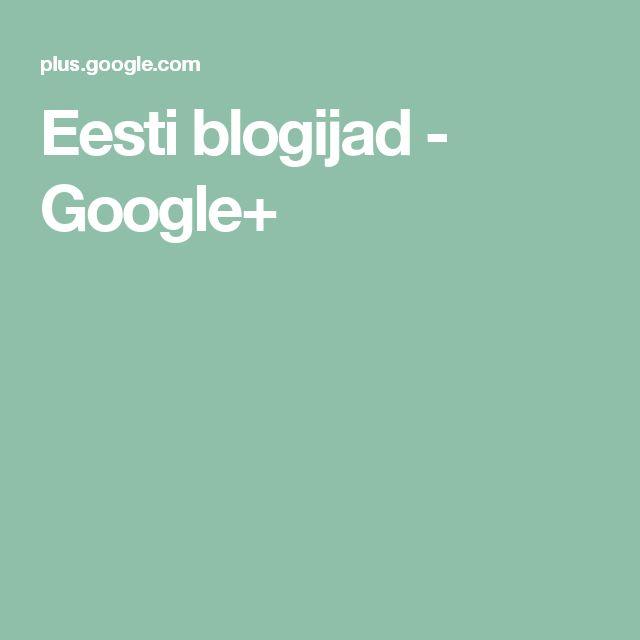 Eesti blogijad - Google+