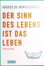 Empfehlung im August 2014  Hugues de Montalembert: Der Sinn des Lebens ist das Leben