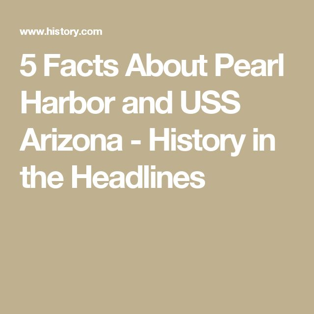 5 Facts About Pearl Harbor and USS Arizona - History in the Headlines