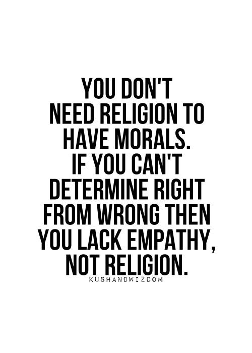 You Don't Need Religion to Have Morals - Agnostic, Humanist, Atheist Quote
