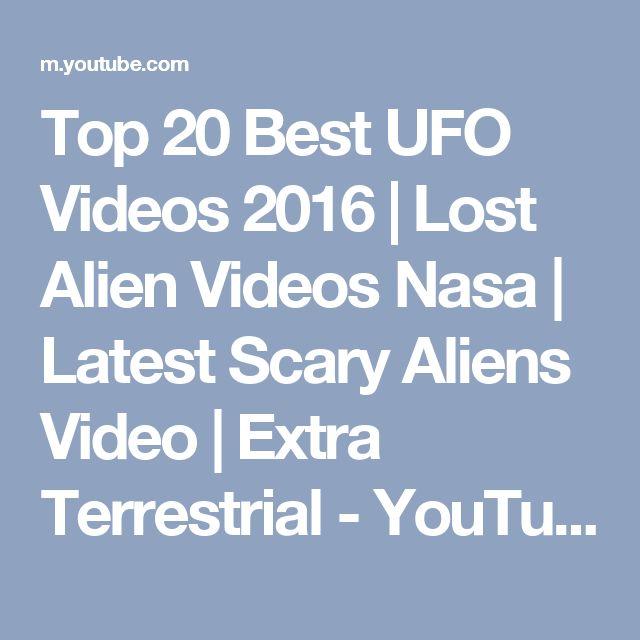 Top 20 Best UFO Videos 2016   Lost Alien Videos Nasa   Latest Scary Aliens Video   Extra Terrestrial - YouTube