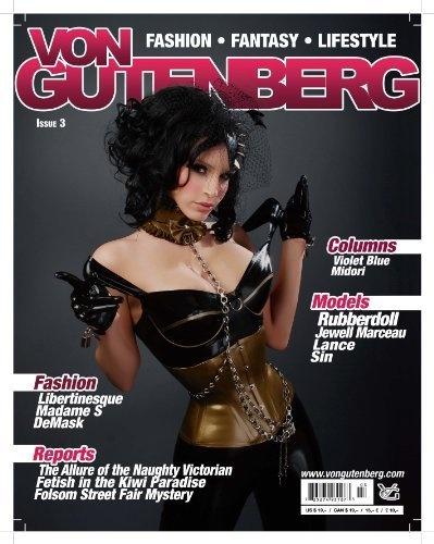 Von Gutenberg Magazine (Fetish Fashion) No. 3 by Erik Von Gutenberg, http://www.amazon.com/dp/B004HHML4U/ref=cm_sw_r_pi_dp_PAnVrb0T8BGQR with @RubberDoll and @MsJewellMarceau