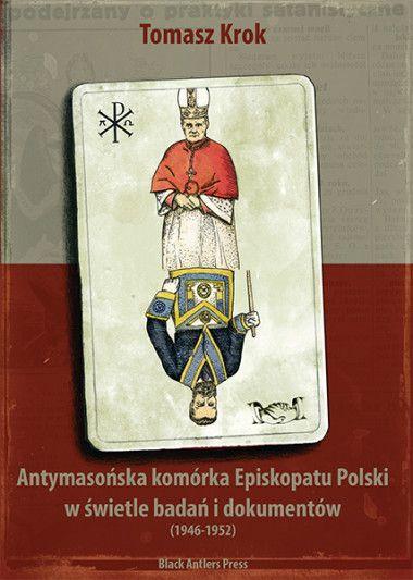 Antymasońska komórka Episkopatu Polski w świetle badań i dokumentów 1946-1952
