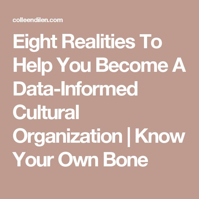 Eight Realities To Help You Become A Data-Informed Cultural Organization | Know Your Own Bone