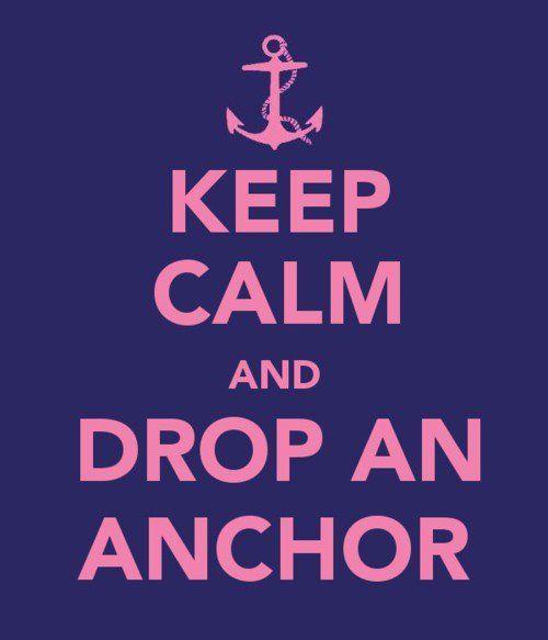 Keep Calm and Drop An Anchor