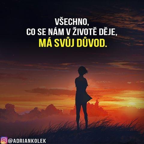 Všechno, co se nám v životě děje, má svůj důvod. #motivace #uspech #motivacia #adriankolek #business243 #czech #slovak #czechgirl #czechboy #sietovymarketing #pozitivne #lifequotes #dream #goals #business #success