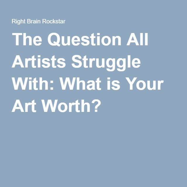 The Question All Artists Struggle With: What is Your Art Worth?
