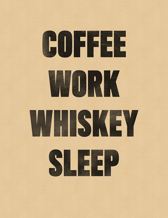 Coffee Work Whiskey Sleep by timmelideo on Etsy, $15.00