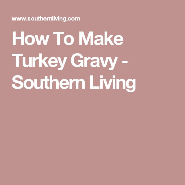 How To Make Turkey Gravy - Southern Living