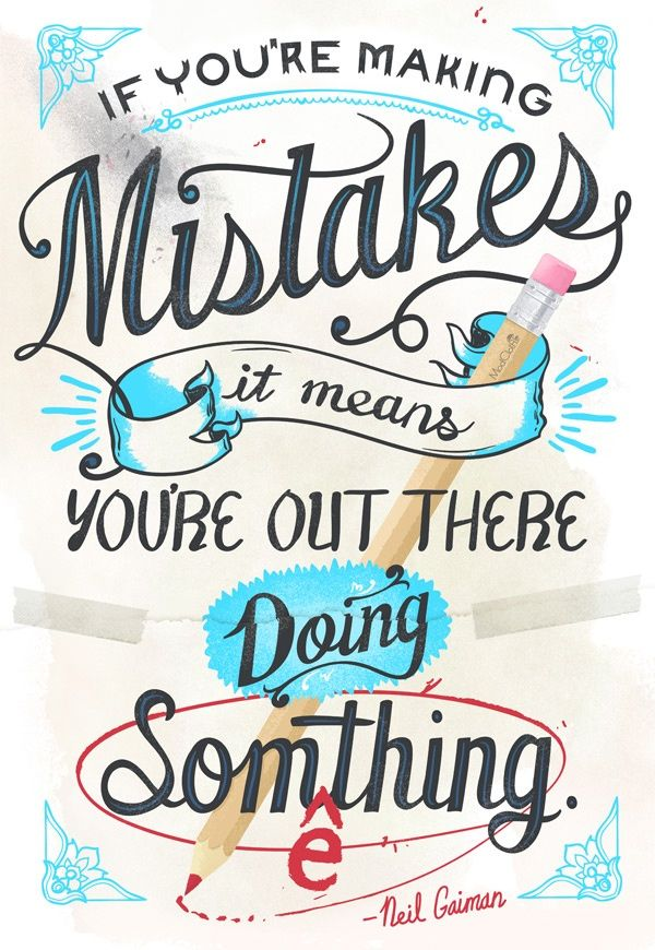 Do something! Neil Gaiman on #mistakes, from his commencement speech at  University of the Arts, Philadelphia. (design by Modcloth)
