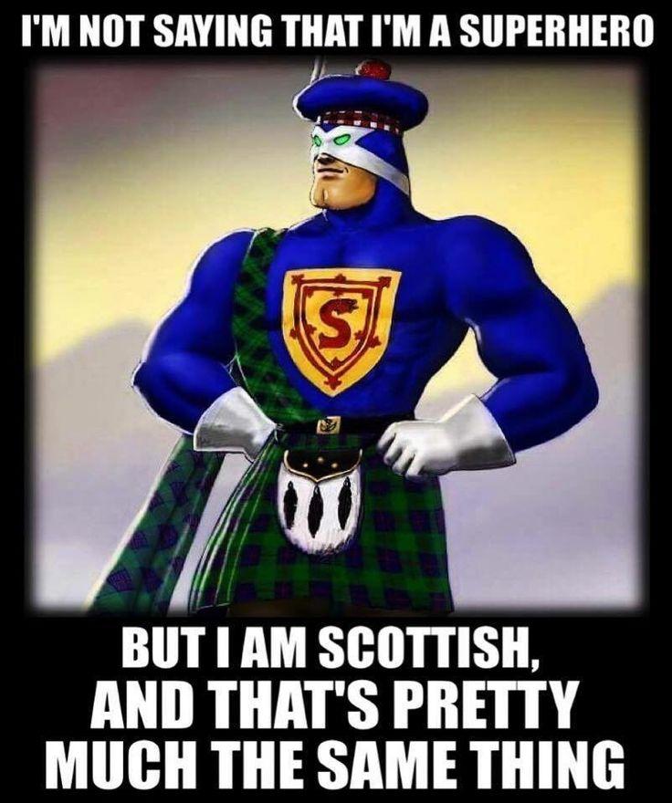 That's true--being Scottish is a type of super power. Always for good, ye ken. ;-) #Scottish  #humor