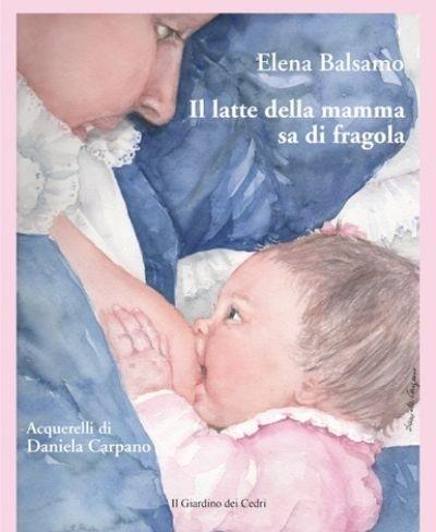 """Libri per bambini: """"Il Latte della Mamma sa di Fragola"""" Autrici: Elena Balsamo #book #libro"""