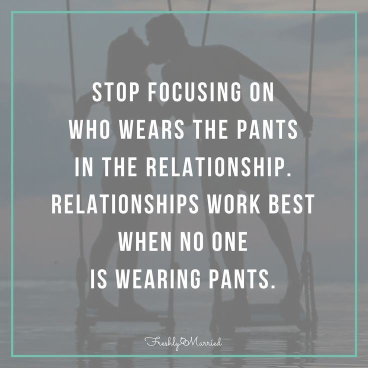 Relationships work best when no one is wearing pants!